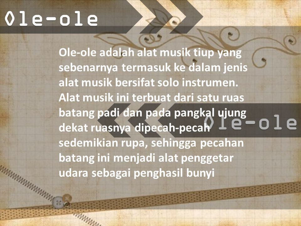 Ole-oleOle-ole Ole-ole adalah alat musik tiup yang sebenarnya termasuk ke dalam jenis alat musik bersifat solo instrumen.
