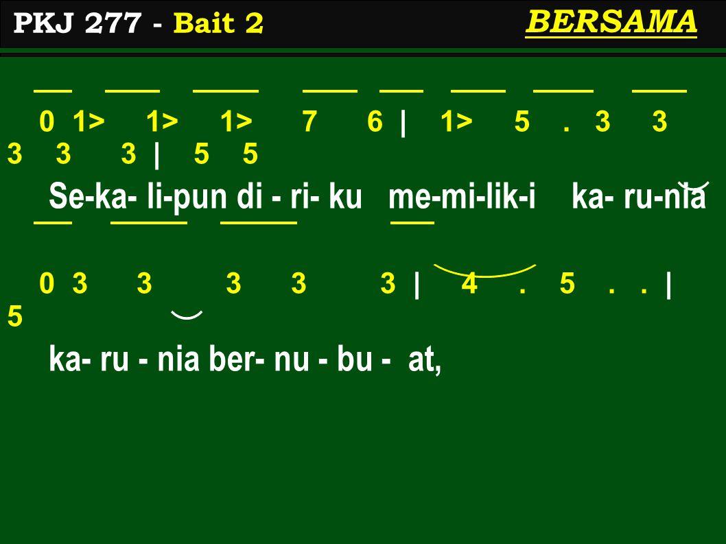 0 1> 1> 1> 7 6 | 1> 5. 3 3 3 3 3 | 5 5 Se-ka- li-pun di - ri- ku me-mi-lik-i ka- ru-nia 0 3 3 3 3 3 | 4. 5.. | 5 ka- ru - nia ber- nu - bu - at, PKJ 2