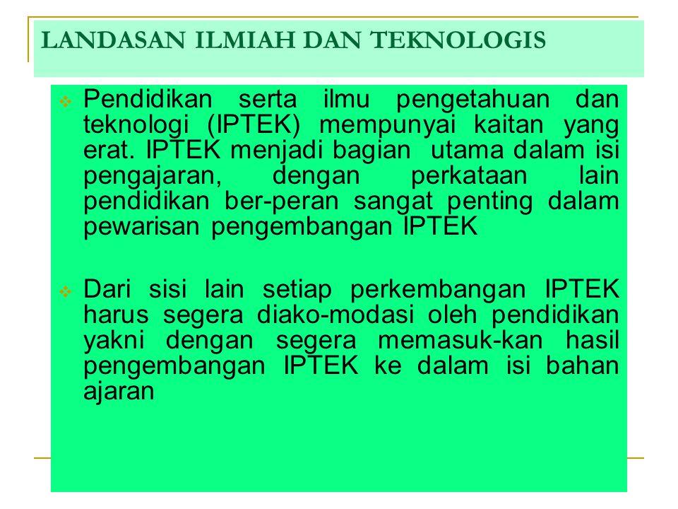 LANDASAN ILMIAH DAN TEKNOLOGIS  Pendidikan serta ilmu pengetahuan dan teknologi (IPTEK) mempunyai kaitan yang erat.