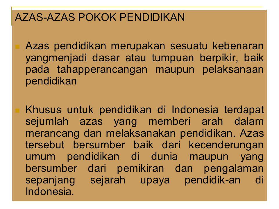 AZAS-AZAS POKOK PENDIDIKAN Azas pendidikan merupakan sesuatu kebenaran yangmenjadi dasar atau tumpuan berpikir, baik pada tahapperancangan maupun pelaksanaan pendidikan Khusus untuk pendidikan di Indonesia terdapat sejumlah azas yang memberi arah dalam merancang dan melaksanakan pendidikan.