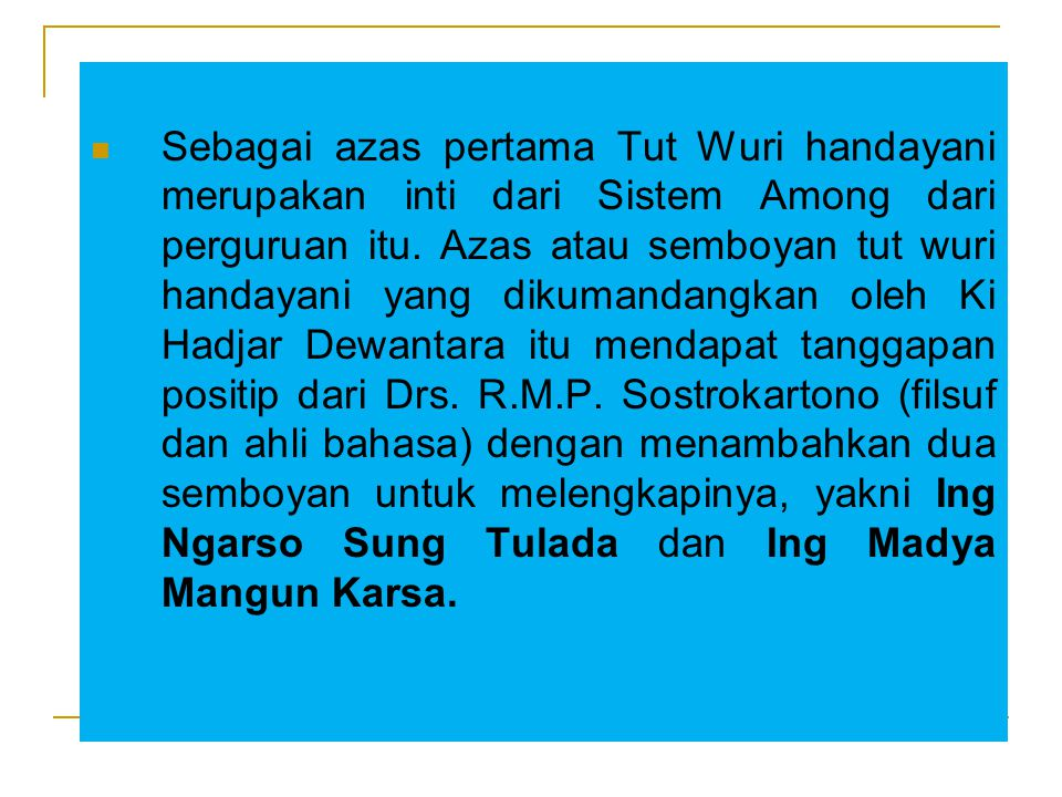 Sebagai azas pertama Tut Wuri handayani merupakan inti dari Sistem Among dari perguruan itu.