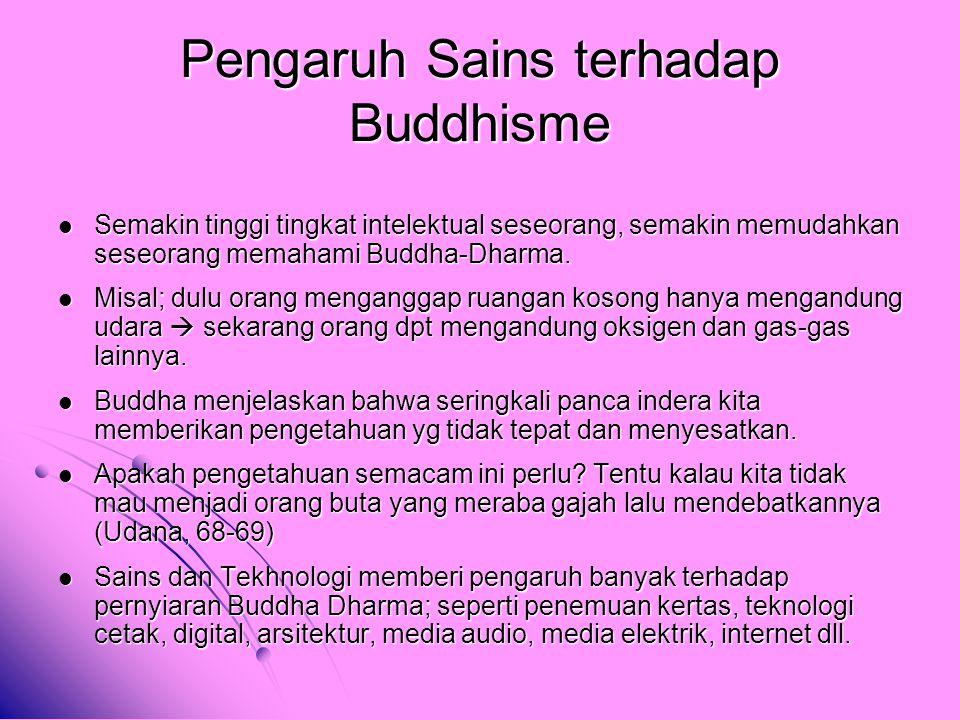 Pengaruh Sains terhadap Buddhisme Semakin tinggi tingkat intelektual seseorang, semakin memudahkan seseorang memahami Buddha-Dharma. Semakin tinggi ti