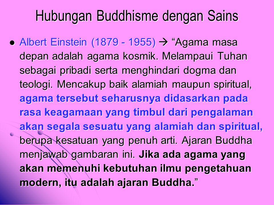 """Hubungan Buddhisme dengan Sains Albert Einstein (1879 - 1955)  """"Agama masa depan adalah agama kosmik. Melampaui Tuhan sebagai pribadi serta menghinda"""