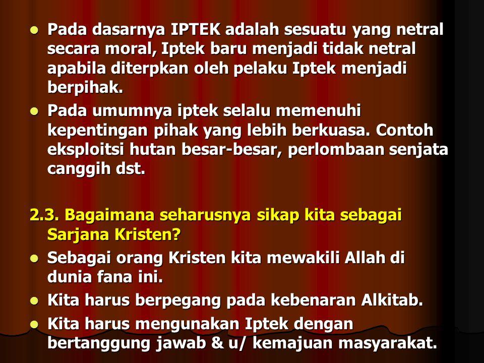Pada dasarnya IPTEK adalah sesuatu yang netral secara moral, Iptek baru menjadi tidak netral apabila diterpkan oleh pelaku Iptek menjadi berpihak. Pad