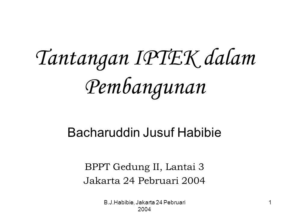 B.J.Habibie, Jakarta 24 Pebruari 2004 1 Tantangan IPTEK dalam Pembangunan Bacharuddin Jusuf Habibie BPPT Gedung II, Lantai 3 Jakarta 24 Pebruari 2004