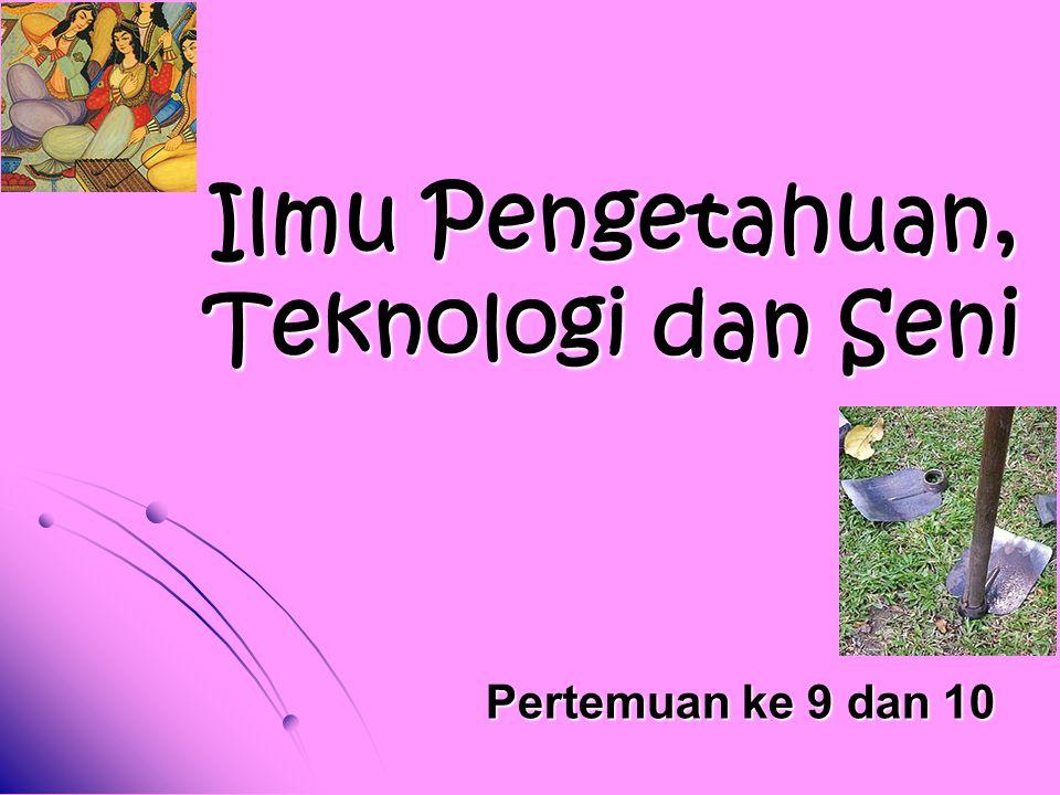 Ilmu Pengetahuan, Teknologi dan Seni Pertemuan ke 9 dan 10