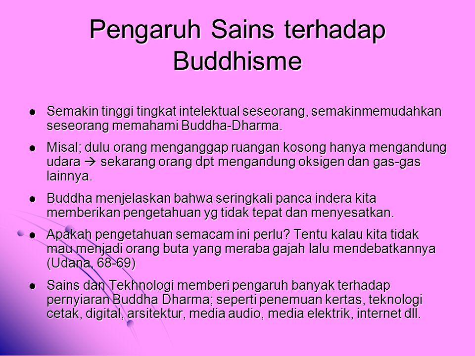 Pengaruh Sains terhadap Buddhisme Semakin tinggi tingkat intelektual seseorang, semakinmemudahkan seseorang memahami Buddha-Dharma. Semakin tinggi tin