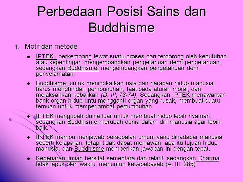 Perbedaan Posisi Sains dan Buddhisme 1. Motif dan metode IPTEK : berkembang lewat suatu proses dan terdorong oleh kebutuhan atau kepentingan mengemban