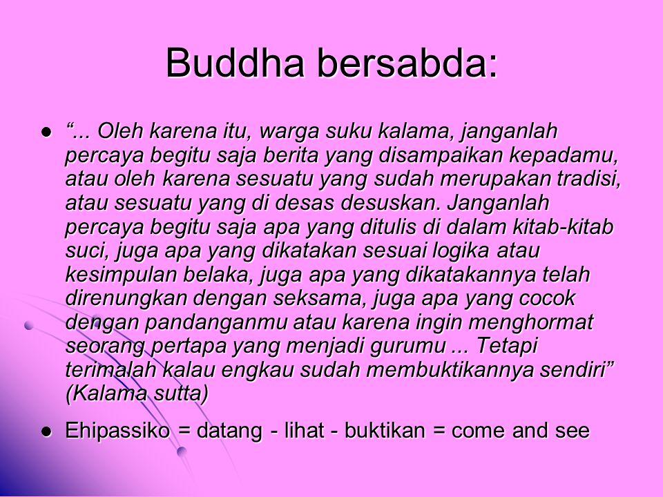 """Buddha bersabda: """"... Oleh karena itu, warga suku kalama, janganlah percaya begitu saja berita yang disampaikan kepadamu, atau oleh karena sesuatu yan"""