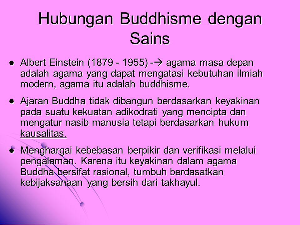 Hubungan Buddhisme dengan Sains Albert Einstein (1879 - 1955) -  agama masa depan adalah agama yang dapat mengatasi kebutuhan ilmiah modern, agama it