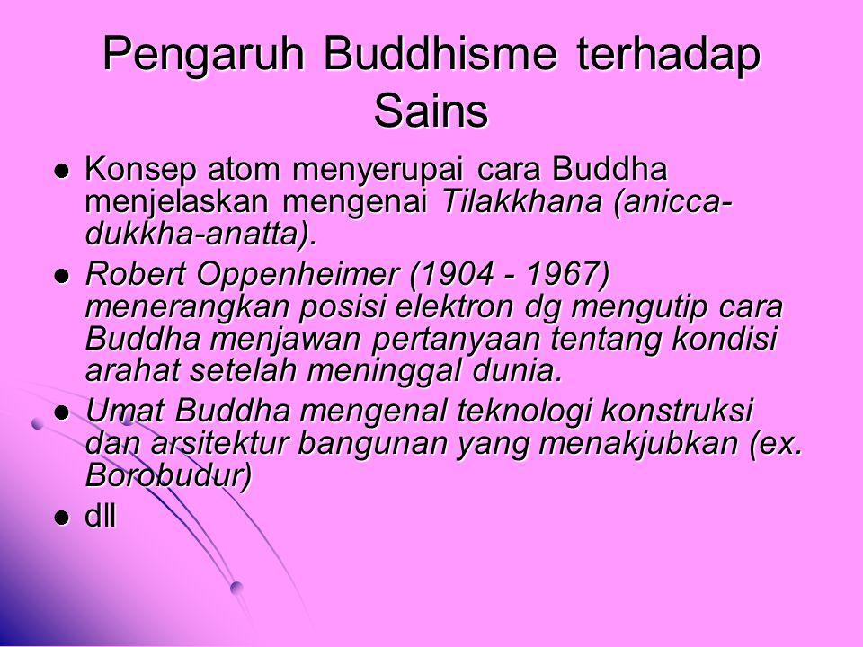 Pengaruh Sains terhadap Buddhisme Semakin tinggi tingkat intelektual seseorang, semakinmemudahkan seseorang memahami Buddha-Dharma.