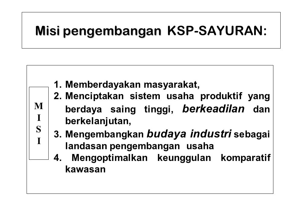 Misi pengembangan Misi pengembangan KSP-SAYURAN: 1.