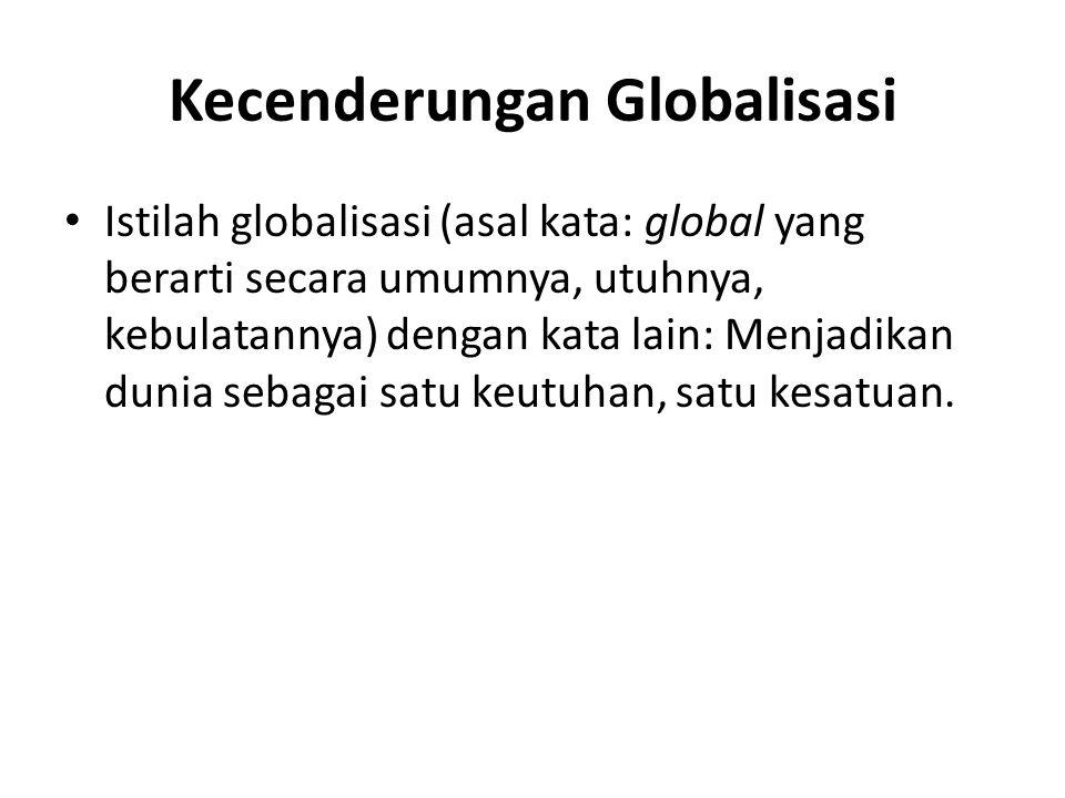 Ciri ciri umum masyarakat masa depan 1.Kecenderungan Globalisasi 2.Perkembangan ilmu pengetahuan dan teknologi 3.Perkembangan Arus Komunikasi Yang Sem