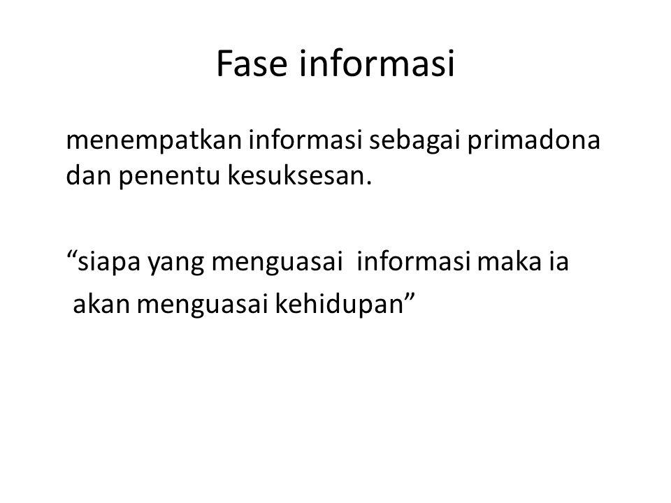 Fase informasi menempatkan informasi sebagai primadona dan penentu kesuksesan.