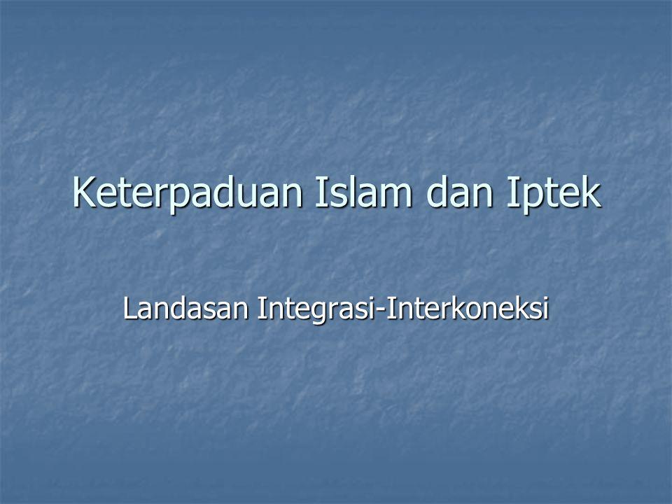 Keterpaduan Islam dan Iptek Landasan Integrasi-Interkoneksi