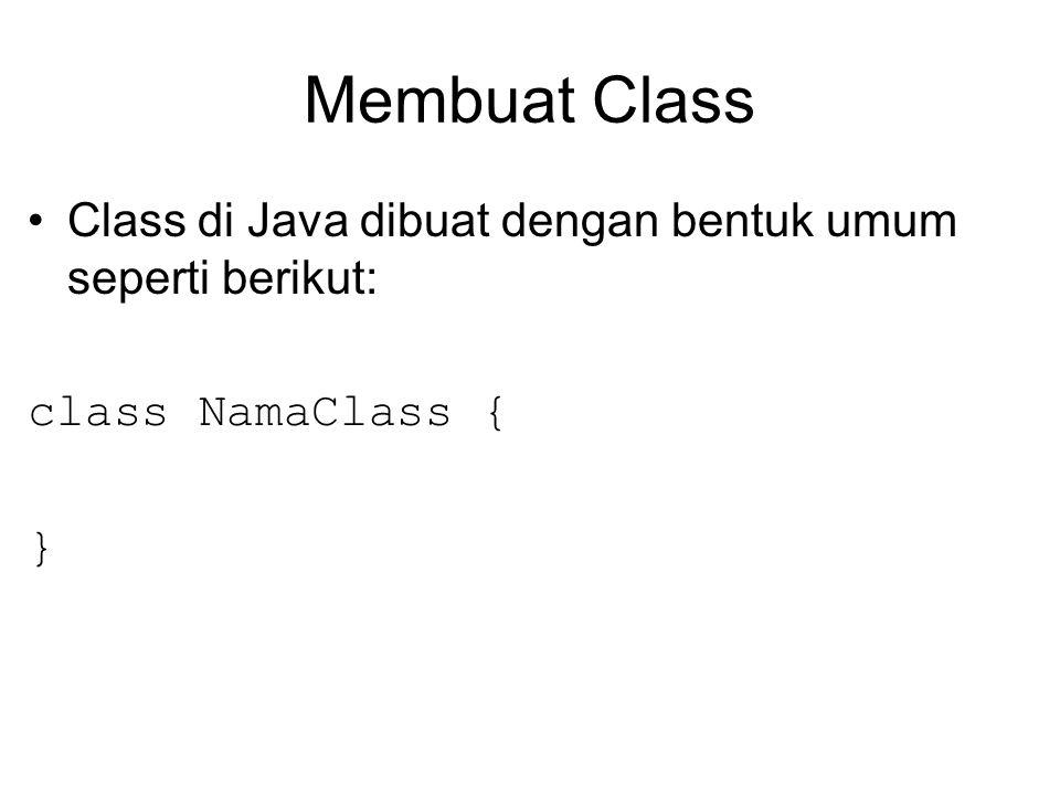 Membuat Class Class di Java dibuat dengan bentuk umum seperti berikut: class NamaClass { }