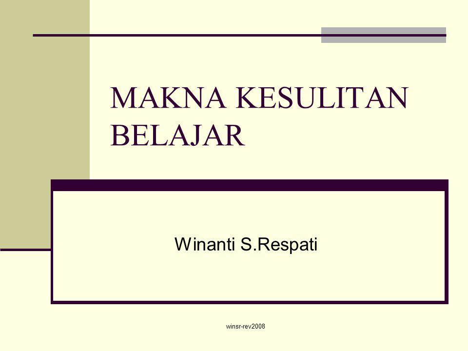 winsr-rev2008 MAKNA KESULITAN BELAJAR Winanti S.Respati