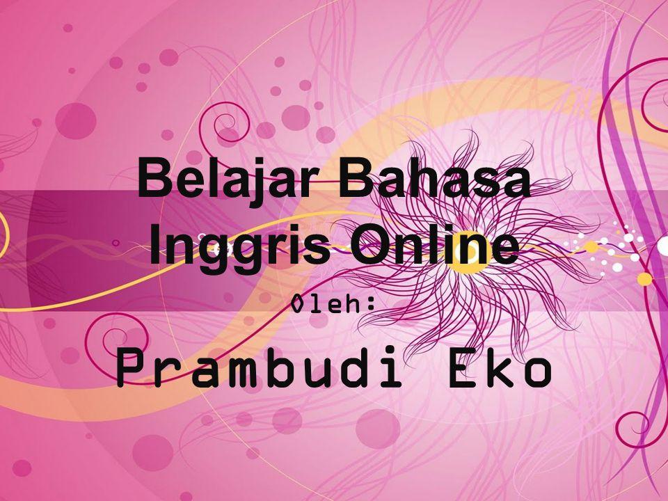 Belajar Bahasa Inggris Online Oleh: Prambudi Eko