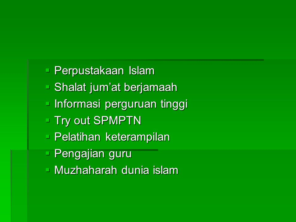  Perpustakaan Islam  Shalat jum'at berjamaah  Informasi perguruan tinggi  Try out SPMPTN  Pelatihan keterampilan  Pengajian guru  Muzhaharah dunia islam