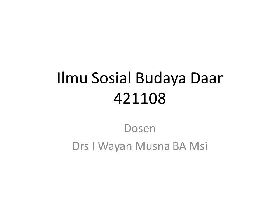 Ilmu Sosial Budaya Daar 421108 Dosen Drs I Wayan Musna BA Msi