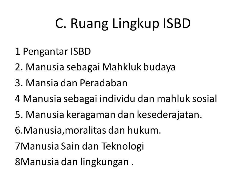 C. Ruang Lingkup ISBD 1 Pengantar ISBD 2. Manusia sebagai Mahkluk budaya 3. Mansia dan Peradaban 4 Manusia sebagai individu dan mahluk sosial 5. Manus