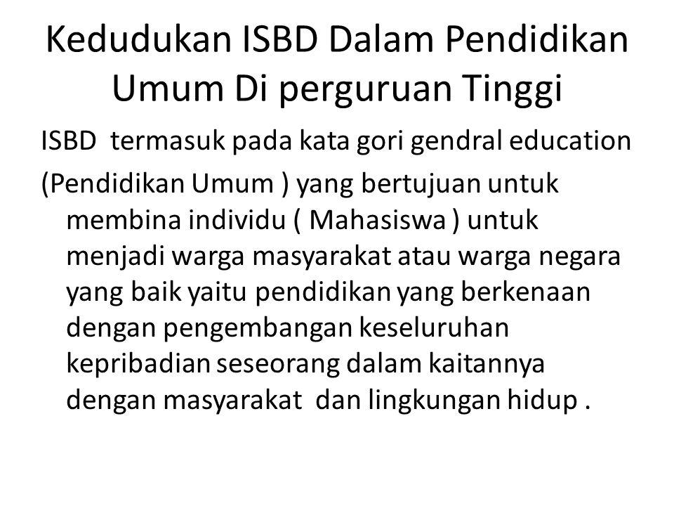 Kedudukan ISBD Dalam Pendidikan Umum Di perguruan Tinggi ISBD termasuk pada kata gori gendral education (Pendidikan Umum ) yang bertujuan untuk membin