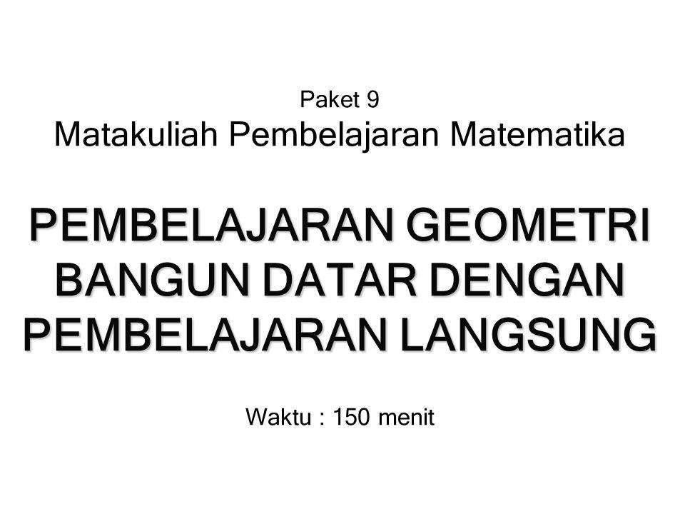 PEMBELAJARAN GEOMETRI BANGUN DATAR DENGAN PEMBELAJARAN LANGSUNG Paket 9 Matakuliah Pembelajaran Matematika PEMBELAJARAN GEOMETRI BANGUN DATAR DENGAN P
