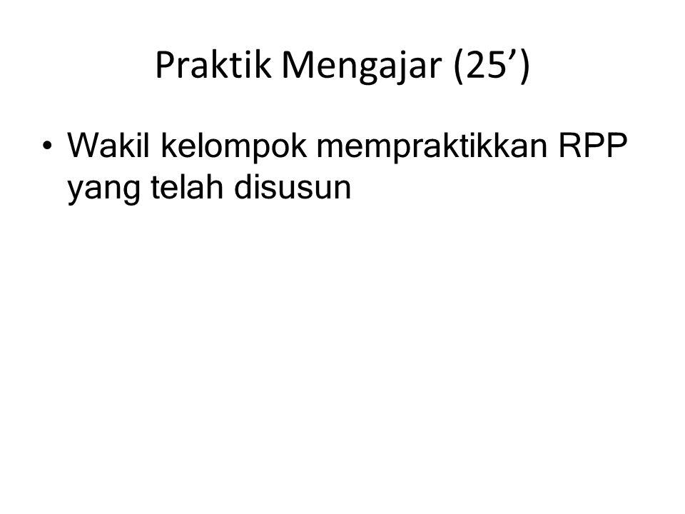 Praktik Mengajar (25') Wakil kelompok mempraktikkan RPP yang telah disusun