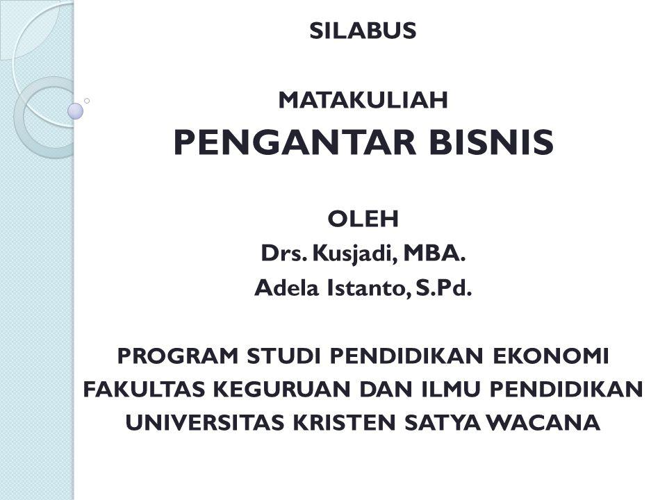 SILABUS MATAKULIAH PENGANTAR BISNIS OLEH Drs.Kusjadi, MBA.