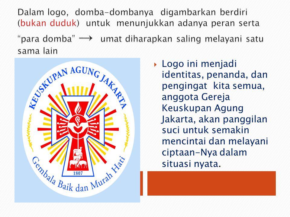  Logo ini menjadi identitas, penanda, dan pengingat kita semua, anggota Gereja Keuskupan Agung Jakarta, akan panggilan suci untuk semakin mencintai d