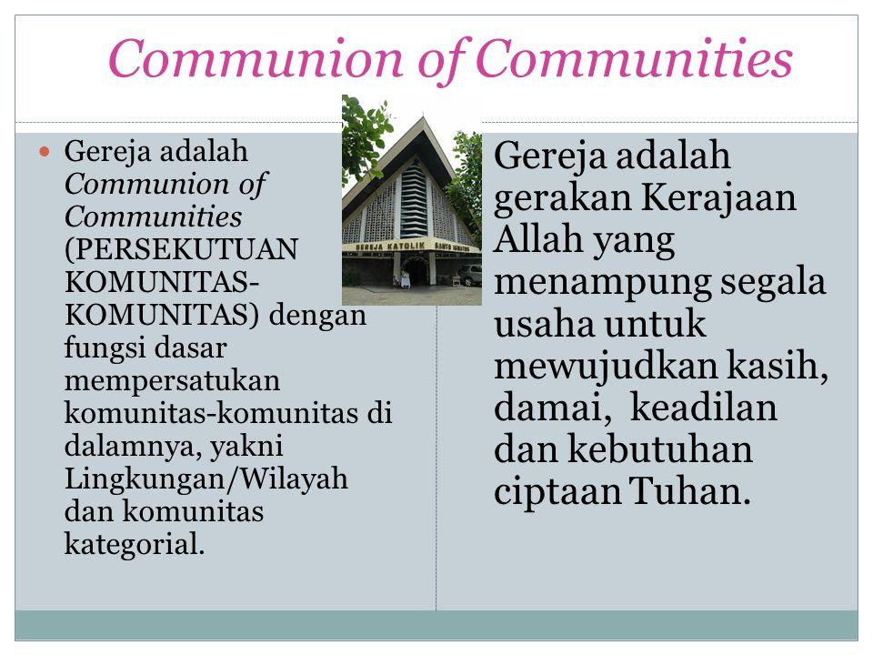 Communion of Communities Gereja adalah Communion of Communities (PERSEKUTUAN KOMUNITAS- KOMUNITAS) dengan fungsi dasar mempersatukan komunitas-komunit