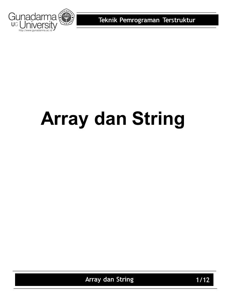 Teknik Pemrograman Terstruktur Array dan String 2/12 Outline Konsep array dalam bahasa C Array berdimensi satu Array multidimensi (Dimensi 2 dan dimensi 3) String dan character Struct dan union Array dan function Contoh program