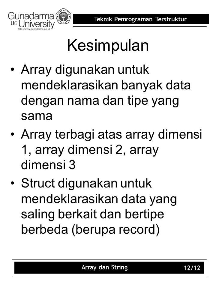 Teknik Pemrograman Terstruktur Array dan String 12/12 Kesimpulan Array digunakan untuk mendeklarasikan banyak data dengan nama dan tipe yang sama Arra