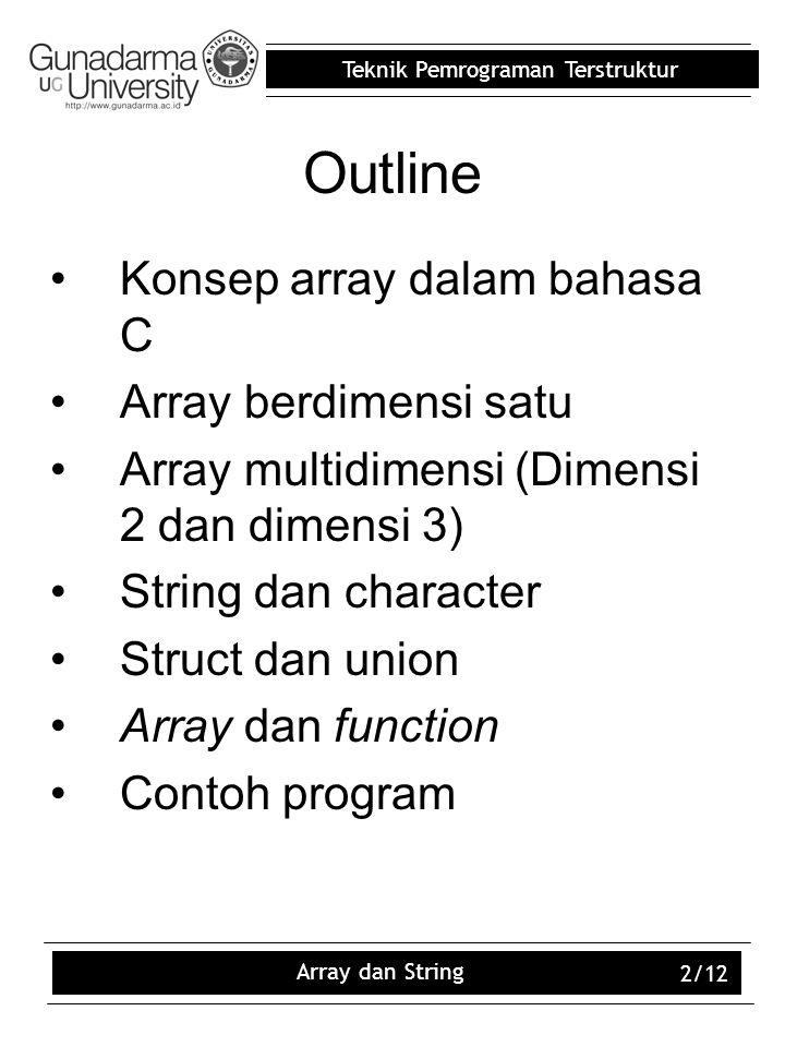 Teknik Pemrograman Terstruktur Array dan String 2/12 Outline Konsep array dalam bahasa C Array berdimensi satu Array multidimensi (Dimensi 2 dan dimen