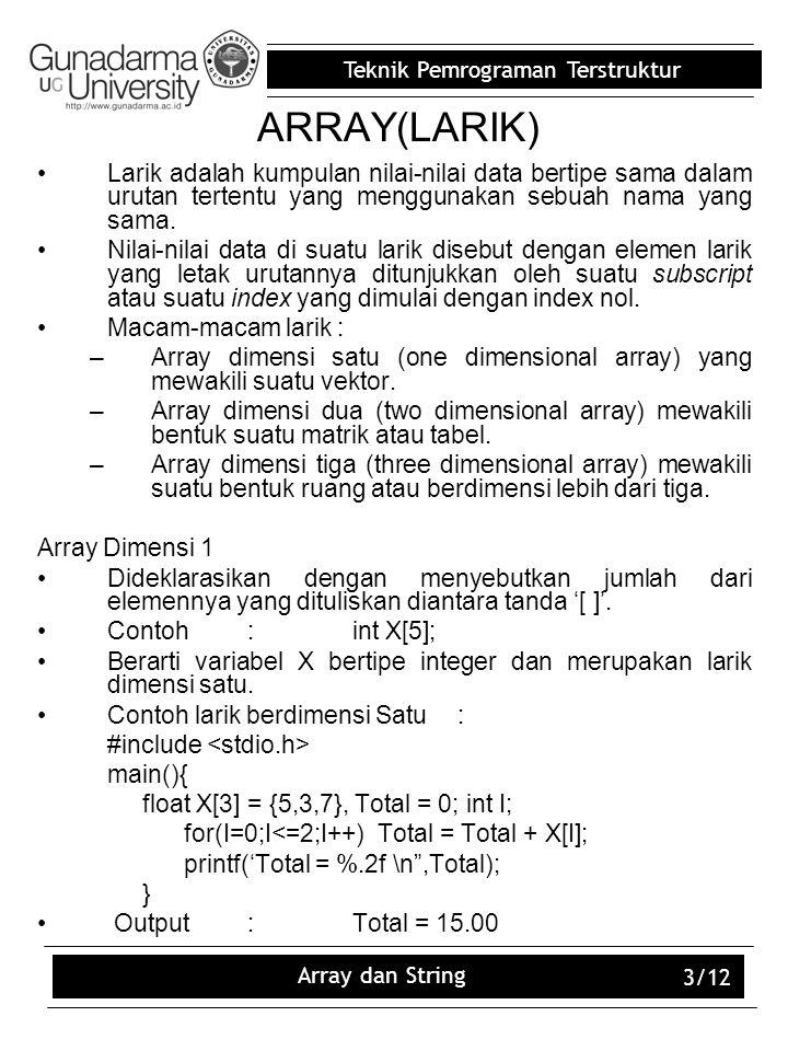 Teknik Pemrograman Terstruktur Array dan String 3/12 ARRAY(LARIK) Larik adalah kumpulan nilai-nilai data bertipe sama dalam urutan tertentu yang mengg