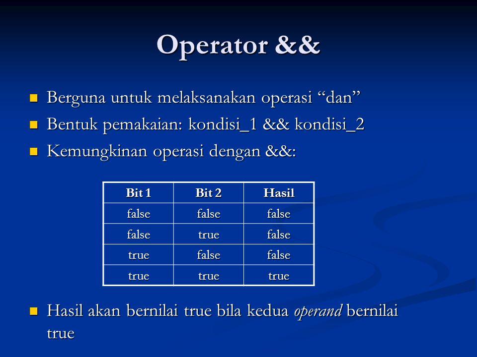 "Operator && Berguna untuk melaksanakan operasi ""dan"" Berguna untuk melaksanakan operasi ""dan"" Bentuk pemakaian: kondisi_1 && kondisi_2 Bentuk pemakaia"