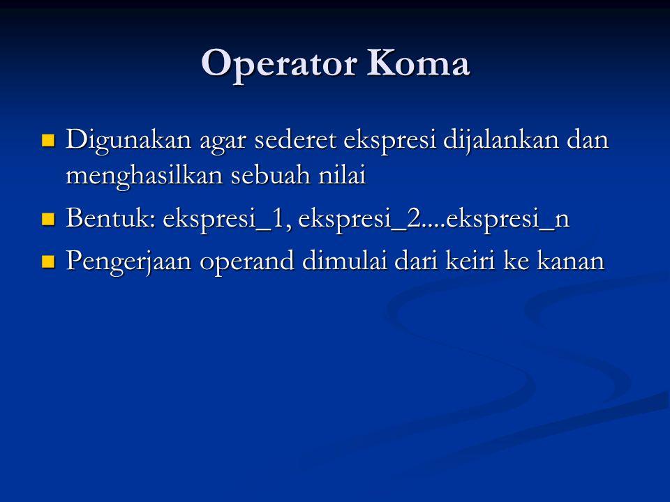 Operator Koma Digunakan agar sederet ekspresi dijalankan dan menghasilkan sebuah nilai Digunakan agar sederet ekspresi dijalankan dan menghasilkan seb