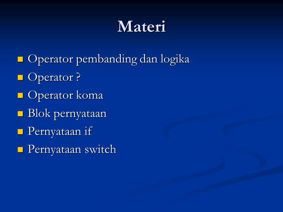Materi Operator pembanding dan logika Operator pembanding dan logika Operator ? Operator ? Operator koma Operator koma Blok pernyataan Blok pernyataan