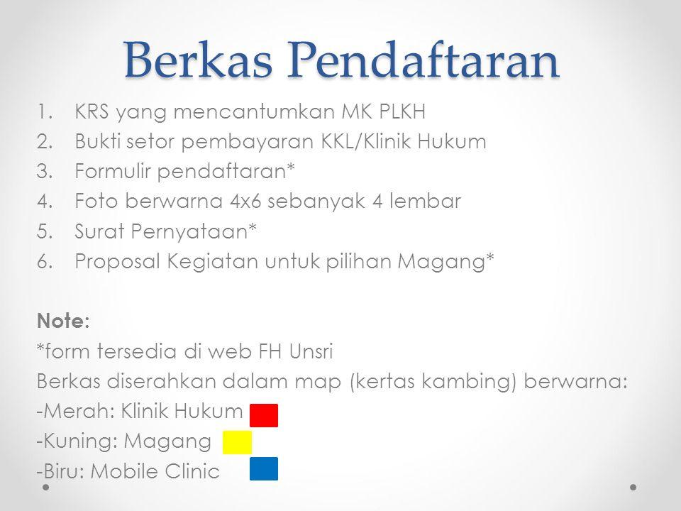 Berkas Pendaftaran 1.KRS yang mencantumkan MK PLKH 2.Bukti setor pembayaran KKL/Klinik Hukum 3.Formulir pendaftaran* 4.Foto berwarna 4x6 sebanyak 4 lembar 5.Surat Pernyataan* 6.Proposal Kegiatan untuk pilihan Magang* Note: *form tersedia di web FH Unsri Berkas diserahkan dalam map (kertas kambing) berwarna: -Merah: Klinik Hukum -Kuning: Magang -Biru: Mobile Clinic