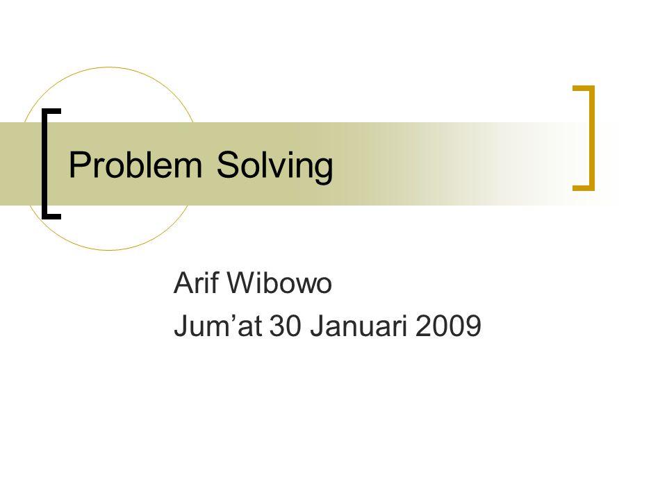 Problem Solving Arif Wibowo Jum'at 30 Januari 2009