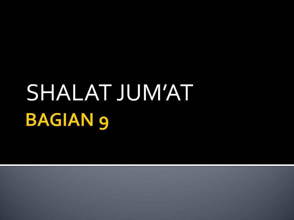  Shalat jum'at adalah shalat 2 rakaat dilaksanakan secara berjama'ah di siang hari pada hari jum'at.