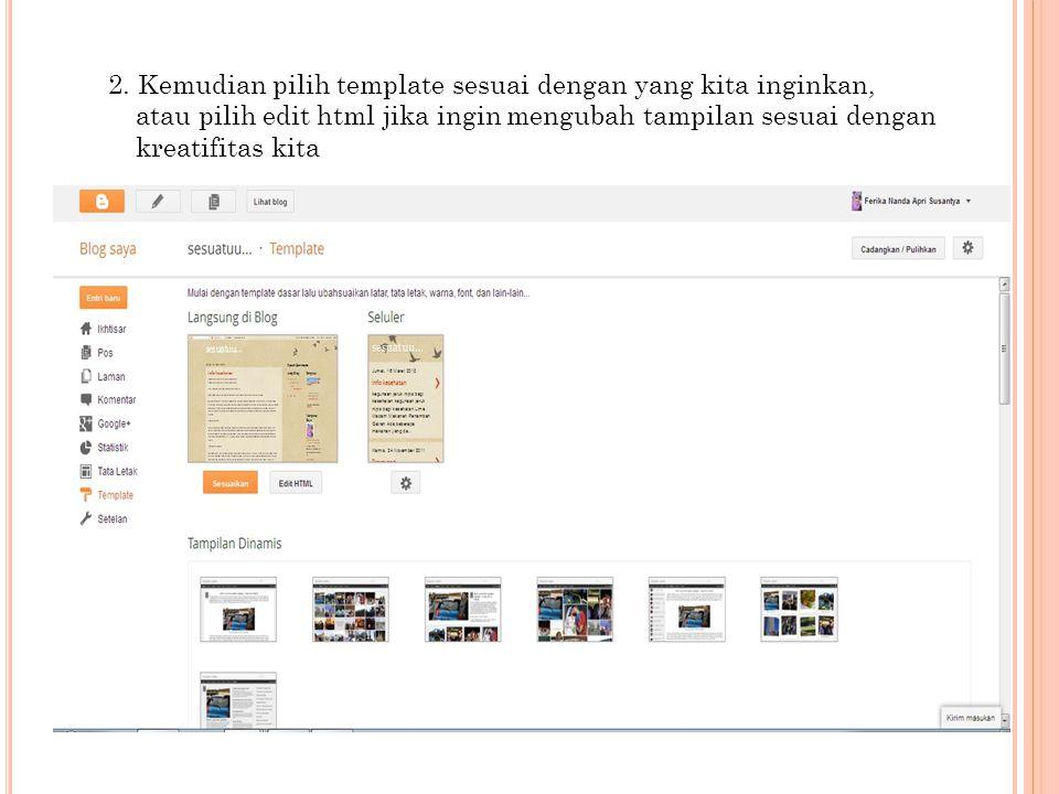 2. Kemudian pilih template sesuai dengan yang kita inginkan, atau pilih edit html jika ingin mengubah tampilan sesuai dengan kreatifitas kita