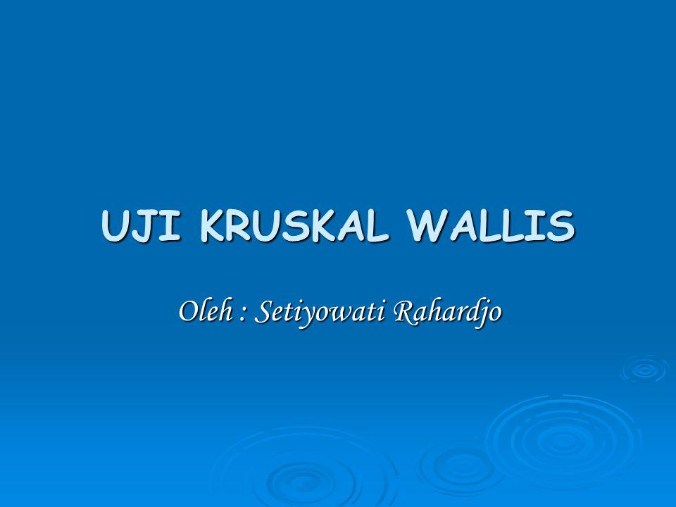 UJI KRUSKAL WALLIS Oleh : Setiyowati Rahardjo