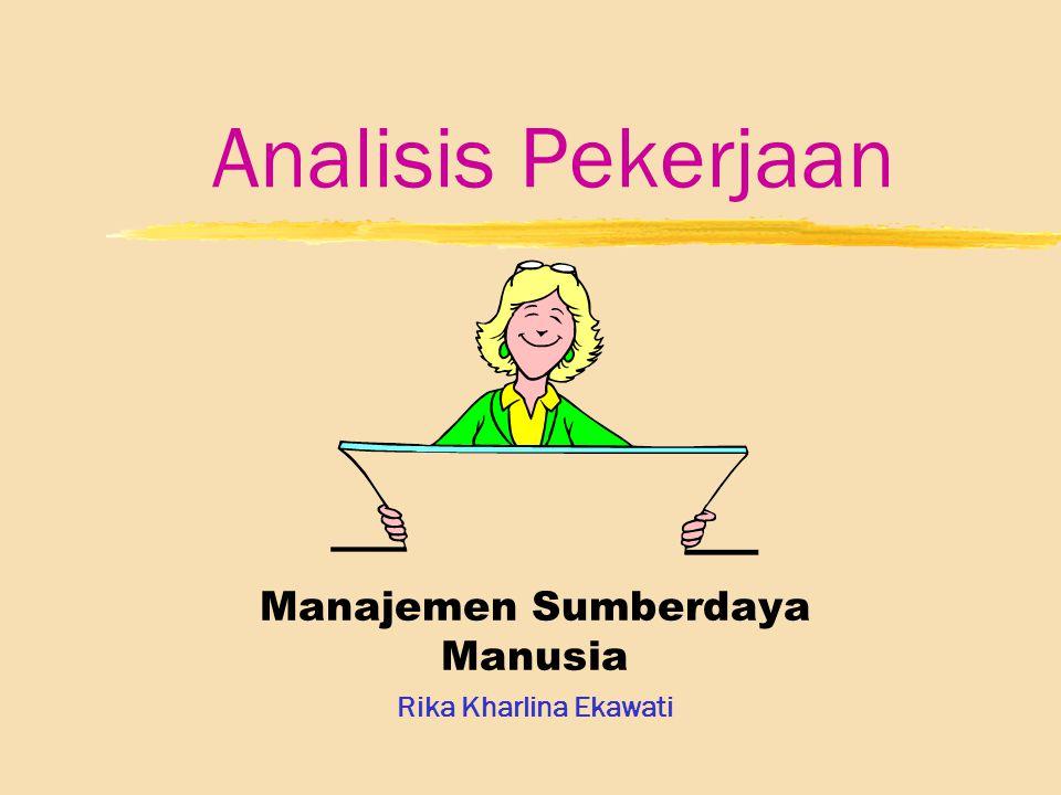 2 Analisis Pekerjaan (Job Analysis) zProsedur untuk menetapkan tugas dan keterampilan yang dibutuhkan sebuah pekerjaan dan juga tipe orang yang tepat untuk pekerjaan tersebut zMenganalisis dan mendesain pekerjaan apa saja yang harus dikerjakan, bagaimana mengerjakannya, dan mengapa pekerjaan itu harus dikerjakan