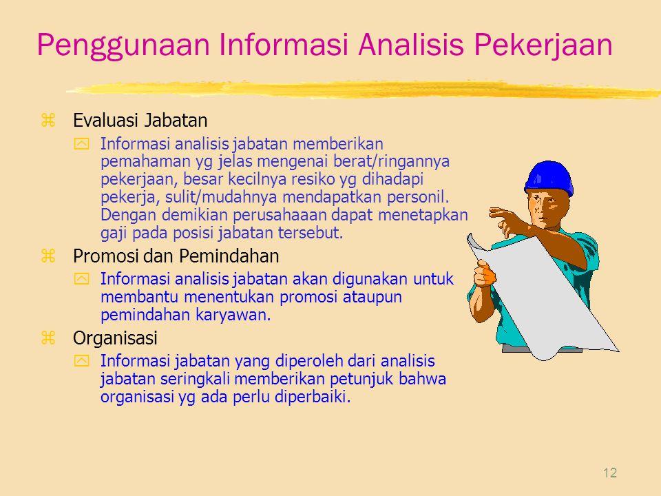 12 Penggunaan Informasi Analisis Pekerjaan zEvaluasi Jabatan yInformasi analisis jabatan memberikan pemahaman yg jelas mengenai berat/ringannya pekerj