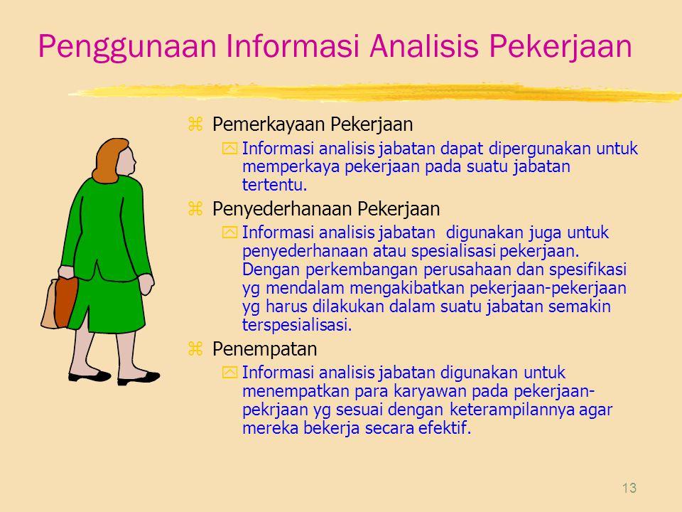 13 Penggunaan Informasi Analisis Pekerjaan zPemerkayaan Pekerjaan yInformasi analisis jabatan dapat dipergunakan untuk memperkaya pekerjaan pada suatu