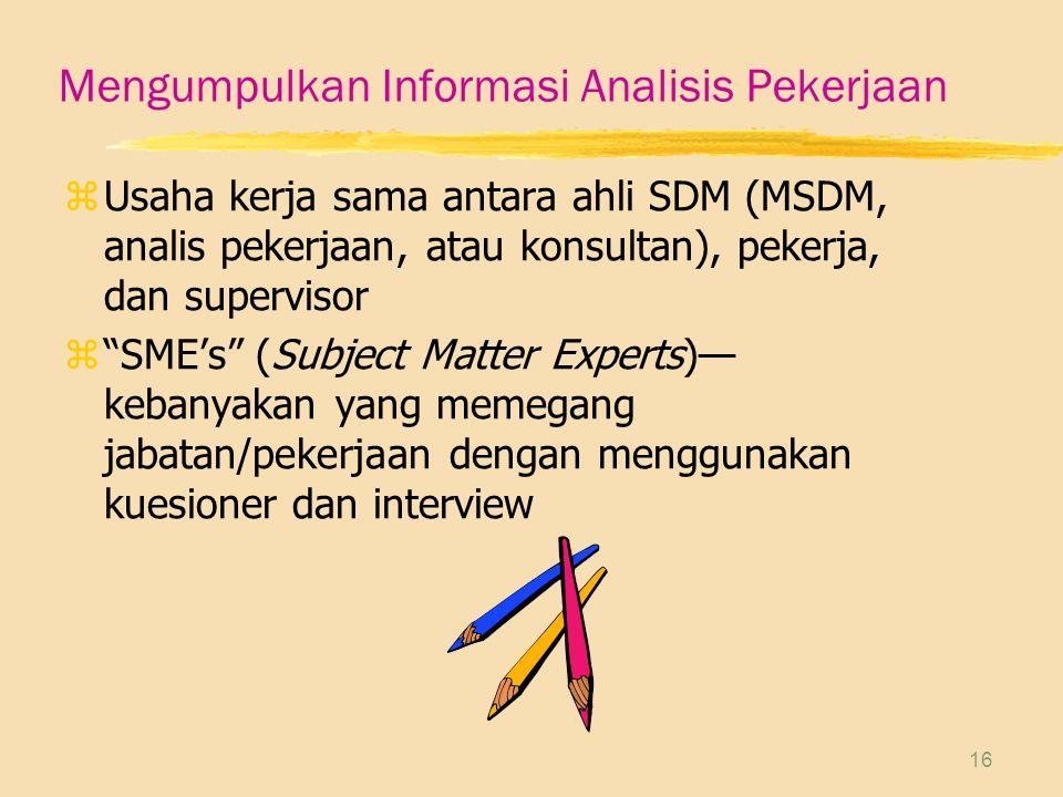 """16 Mengumpulkan Informasi Analisis Pekerjaan zUsaha kerja sama antara ahli SDM (MSDM, analis pekerjaan, atau konsultan), pekerja, dan supervisor z""""SME"""