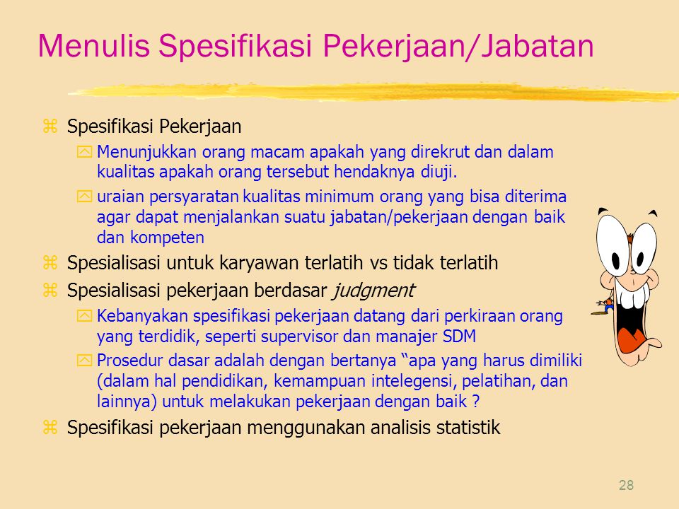 28 Menulis Spesifikasi Pekerjaan/Jabatan z Spesifikasi Pekerjaan yMenunjukkan orang macam apakah yang direkrut dan dalam kualitas apakah orang tersebu