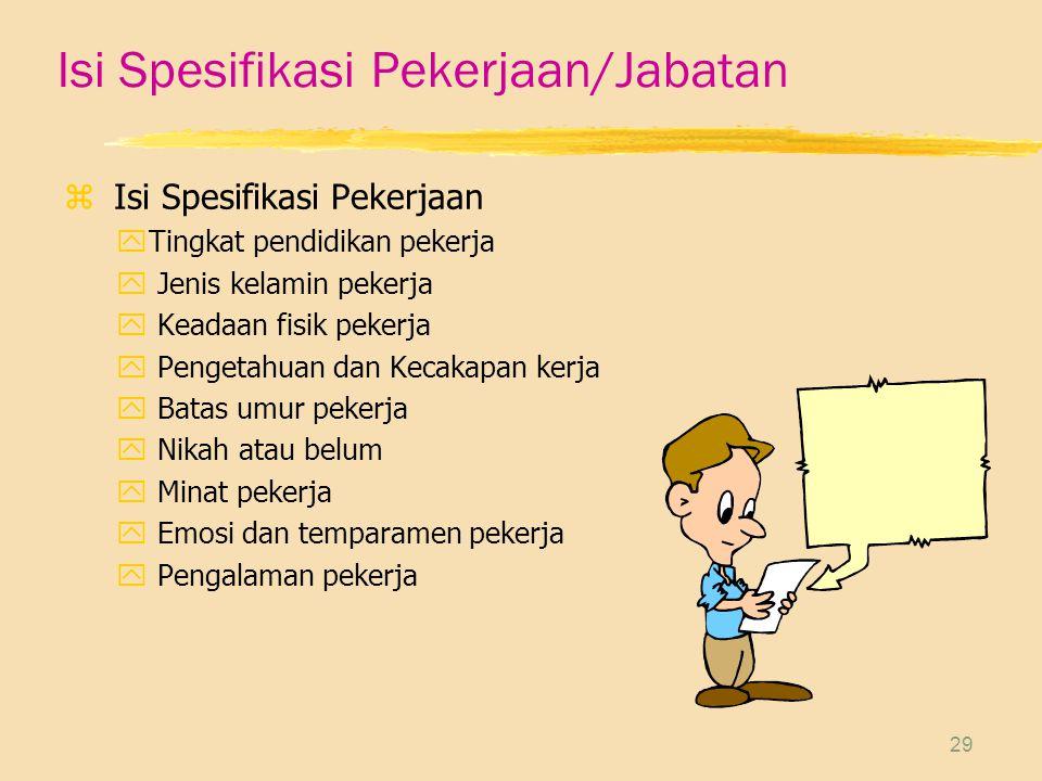 29 Isi Spesifikasi Pekerjaan/Jabatan z Isi Spesifikasi Pekerjaan yTingkat pendidikan pekerja y Jenis kelamin pekerja y Keadaan fisik pekerja y Pengeta