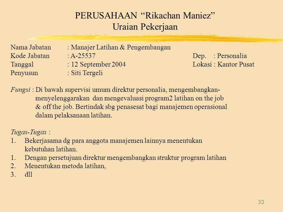 "33 PERUSAHAAN ""Rikachan Maniez"" Uraian Pekerjaan Nama Jabatan: Manajer Latihan & Pengembangan Kode Jabatan: A-25537 Dep. : Personalia Tanggal: 12 Sept"